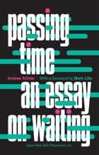 Passing Time: An Essay on Waiting ebook by Andrea Köhler
