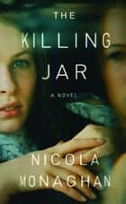 The Killing Jar - A Novel ebook by Nicola Monaghan