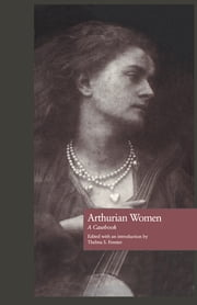 Arthurian Women - A Casebook ebook by Thelma S. Fenster,Norris J. Lacy