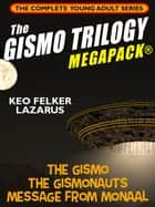 The Gismo Trilogy MEGAPACK®: The Complete Young Adult Series ebook by Keo Felker Lazarus