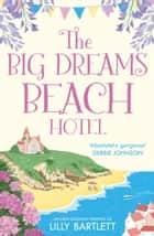 The Big Dreams Beach Hotel (The Lilly Bartlett Cosy Romance Collection, Book 1) ebook by Lilly Bartlett, Michele Gorman
