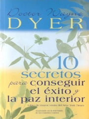 10 Secretos Para Conseguir El Exito Y La Paz Interior ebook by Wayne Dyer