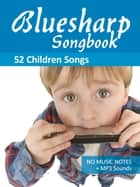 Bluesharp Songbook - 52 Children Songs - for the diatonic harmonica in Richter tuning - no music notes + MP3-Sounds ebook by Reynhard Boegl, Bettina Schipp