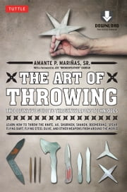 The Art of Throwing - The Definitive Guide to Thrown Weapons Techniques (Downloadable Media Included) ebook by Amante P. Marinas Sr.,Joe Brokenfeather Darrah