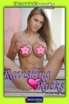 Ravishing Racks Vol. 6 - Uncensored and Explicit Nude Picture Book ebook by Mithras Imagicron