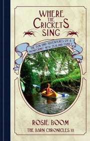 Where the Crickets Sing ebook by Rosie Boom