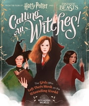 Calling All Witches! The Girls Who Left Their Mark on the Wizarding World (Harry Potter and Fantastic Beasts) ebook by Laurie Calkhoven, Violet Tobacco