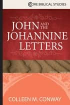 John and the Johannine Letters ebook by Colleen M. Conway