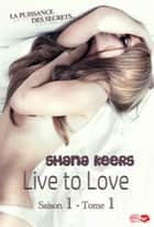 Live to love - Saison 1 - Tome 1 ebook by Shana Keers