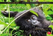 Focus On Photoshop Lightroom - Focus on the Fundamentals ebook by Dave Stevenson,Nik Rawlinson