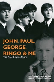 John, Paul, George Ringo & Me ebook by Tony Barrow