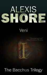 Veni - The Bacchus Trilogy, #1 ebook by Alexis Shore