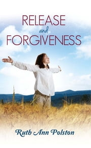 Release and Forgiveness ebook by Ruth Ann Polston