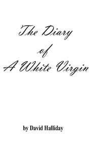 Diary of a White Virgin ebook by David Halliday