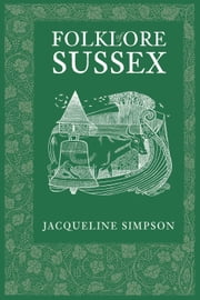 Folklore of Sussex ebook by Jacqueline Simpson