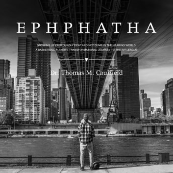 Ephphatha - Growing Up Profoundly Deaf and Not Dumb in the Hearing World: a Basketball Player's Transformational Journey to the Ivy League livre audio by Dr. Thomas M. Caulfield