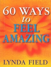 60 Ways To Feel Amazing ebook by Lynda Field