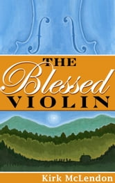The Blessed Violin ebook by Kirk McLendon