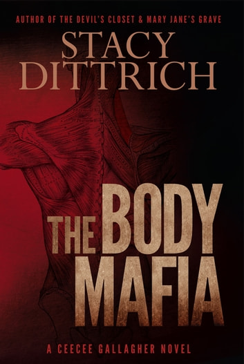 The Body Mafia - A CeeCee Gallagher Novel ebook by Stacy Dittrich