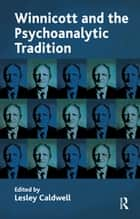 Winnicott and the Psychoanalytic Tradition - Interpretation and Other Psychoanalytic Issues ebook by Lesley Caldwell