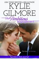 An Ambitious Engagement - Clover Park series, Book 8 ebook by Kylie Gilmore