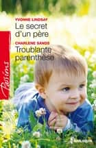 Le secret d'un père - Troublante parenthèse ebook by Yvonne Lindsay, Charlene Sands