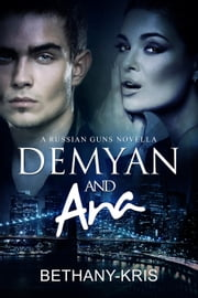 Demyan & Ana - The Russian Guns, #4 ebook by Bethany-Kris