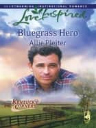 Bluegrass Hero ebook by Allie Pleiter