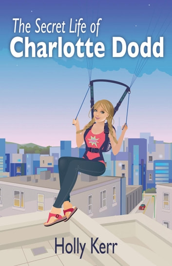 The Secret Life of Charlotte Dodd ebook by Holly Kerr