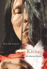 Kiviuq - An Inuit Hero and His Siberian Cousins ebook by Kira Van Deusen