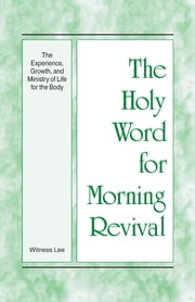 The Holy Word for Morning Revival - The Experience, Growth, and Ministry of Life for the Body ebook by Witness Lee