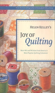 Helen Kelley's Joy of Quilting ebook by Helen Kelley