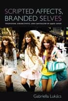 Scripted Affects, Branded Selves ebook by Gabriella Lukács