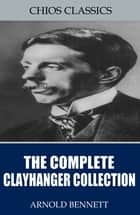The Complete Clayhanger Collection ebook by Arnold Bennett