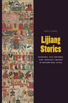 Lijiang Stories - Shamans, Taxi Drivers, and Runaway Brides in Reform-Era China ebook by Emily Chao, Stevan Harrell