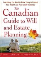 The Canadian Guide to Will and Estate Planning: Everything You Need to Know Today to Protect Your Wealth and Your Family Tomorrow 3E ebook by Douglas Gray, John Budd