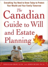 The Canadian Guide to Will and Estate Planning: Everything You Need to Know Today to Protect Your Wealth and Your Family Tomorrow 3E ebook by Douglas Gray,John Budd