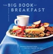 The Big Book of Breakfast - Serious Comfort Food for Any Time of the Day ebook by Maryana Volstedt