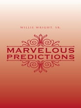 Marvelous Predictions ebook by Willie Wright, Sr.