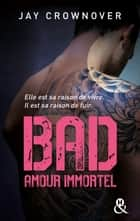 Bad - T4 Amour immortel - Des bad boys, des vrais, pour une romance New Adult intense ! ebook by Jay Crownover