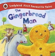 The Gingerbread Man: Ladybird First Favourite Tales ebook by Alan MacDonald