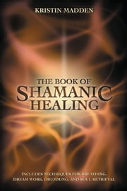 The Book of Shamanic Healing ebook by Kristin Madden