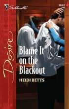 Blame It on the Blackout ebook door Heidi Betts