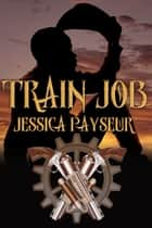 Train Job ebook by Jessica Payseur