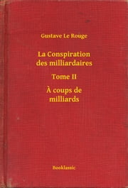 La Conspiration des milliardaires - Tome II - A coups de milliards ebook by Kobo.Web.Store.Products.Fields.ContributorFieldViewModel