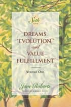 Dreams, Evolution, and Value Fulfillment, Volume One ebook by Jane Roberts, Notes by Robert F. Butts