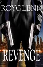 Revenge ebook by Roy Glenn
