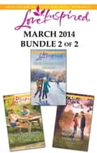 Love Inspired March 2014 - Bundle 2 of 2 - North Country Family\Small-Town Midwife\Protecting the Widow's Heart ebook by Lois Richer, Jean C. Gordon, Lorraine Beatty