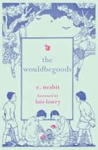 The Wouldbegoods ebook by E Nesbit, Lois Lowry