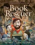 The Book Rescuer - How a Mensch from Massachusetts Saved Yiddish Literature for Generations to Come ebook by Sue Macy, Stacy Innerst